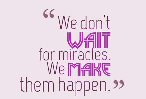 perfect-miracle-quote-dont-wait-for-miracles